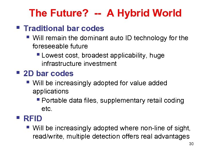 The Future? -- A Hybrid World § § § Traditional bar codes § Will