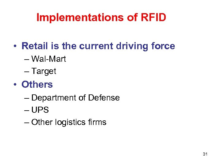 Implementations of RFID • Retail is the current driving force – Wal-Mart – Target