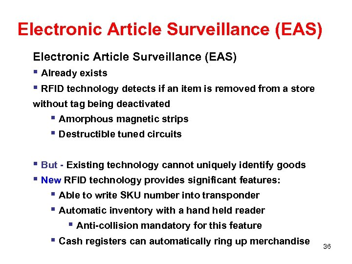 Electronic Article Surveillance (EAS) § Already exists § RFID technology detects if an item