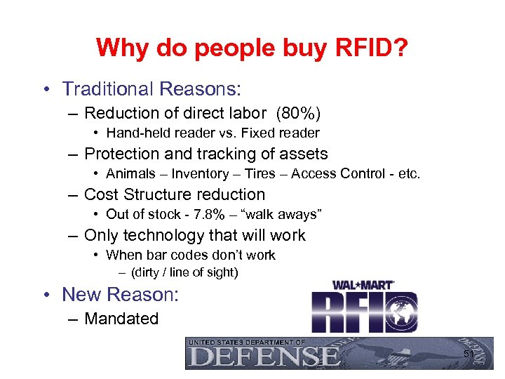 Why do people buy RFID? • Traditional Reasons: – Reduction of direct labor (80%)