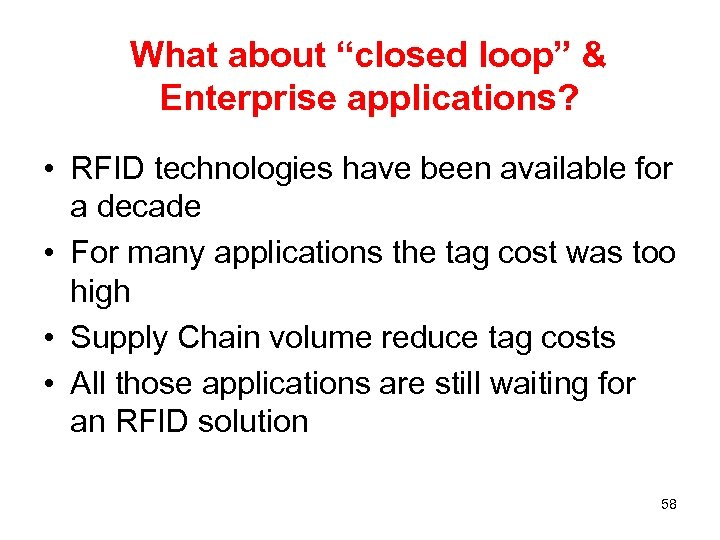 "What about ""closed loop"" & Enterprise applications? • RFID technologies have been available for"