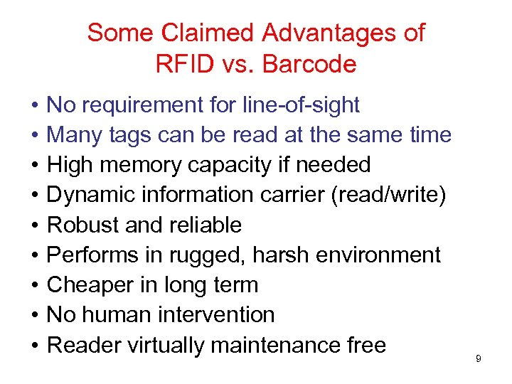 Some Claimed Advantages of RFID vs. Barcode • • • No requirement for line-of-sight