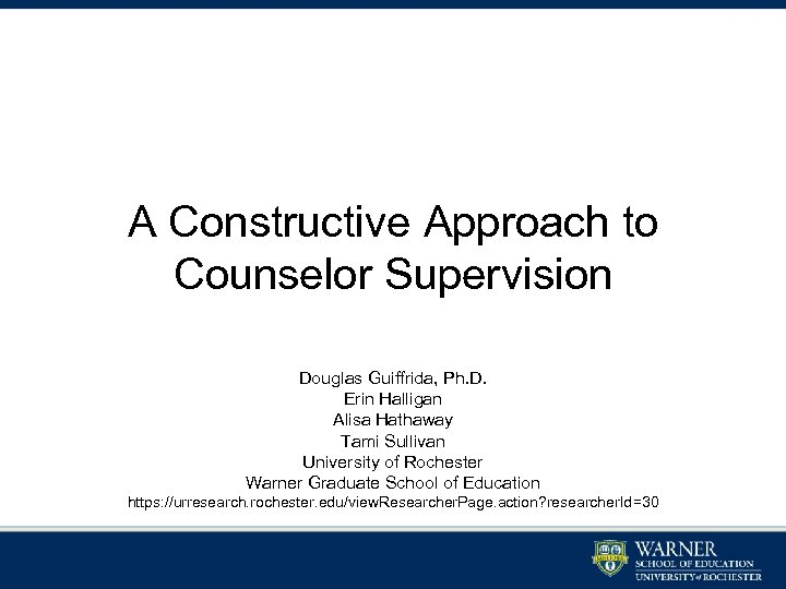 A Constructive Approach to Counselor Supervision Douglas Guiffrida, Ph. D. Erin Halligan Alisa Hathaway