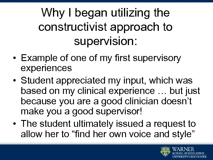 Why I began utilizing the constructivist approach to supervision: • Example of one of