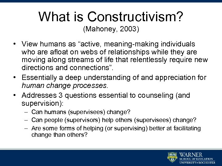 """What is Constructivism? (Mahoney, 2003) • View humans as """"active, meaning-making individuals who are"""
