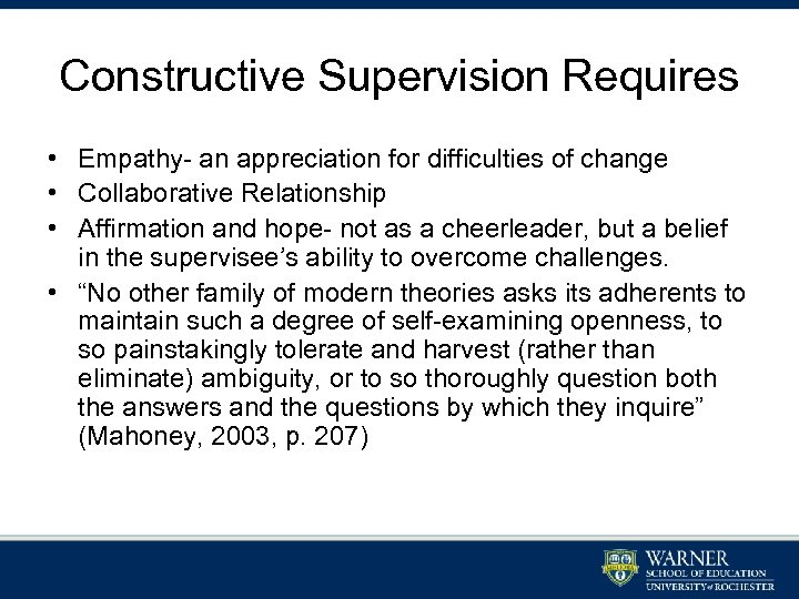 Constructive Supervision Requires • Empathy- an appreciation for difficulties of change • Collaborative Relationship