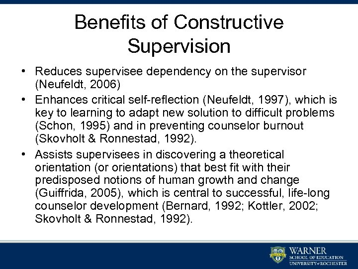 Benefits of Constructive Supervision • Reduces supervisee dependency on the supervisor (Neufeldt, 2006) •