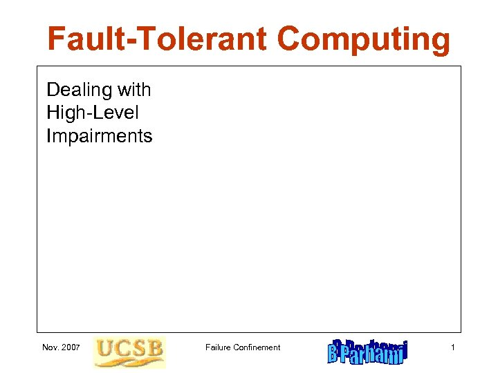 Fault-Tolerant Computing Dealing with High-Level Impairments Nov. 2007 Failure Confinement 1