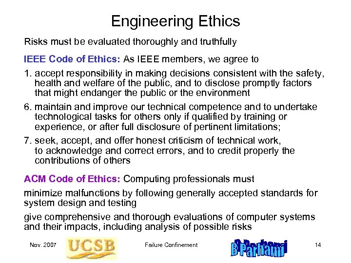 Engineering Ethics Risks must be evaluated thoroughly and truthfully IEEE Code of Ethics: As