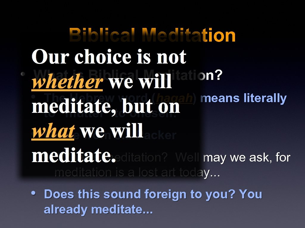 Biblical Meditation • What is Biblical Meditation? • The Hebrew word (hagah) means literally