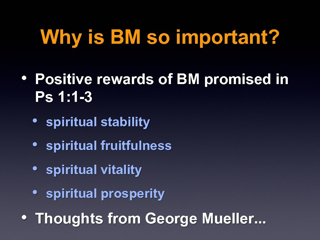 Why is BM so important? • Positive rewards of BM promised in Ps 1: