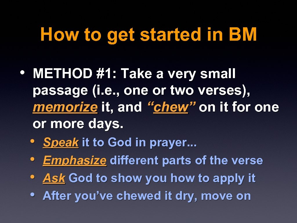 How to get started in BM • METHOD #1: Take a very small passage