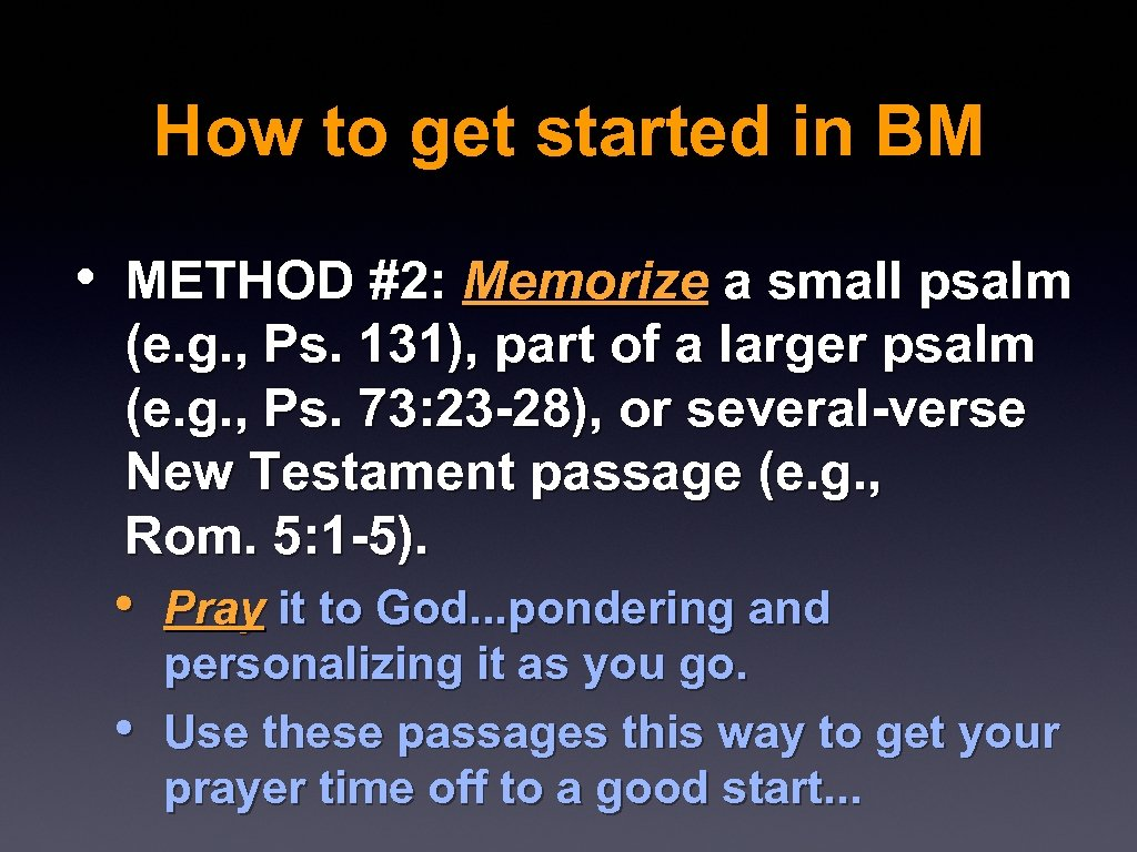 How to get started in BM • METHOD #2: Memorize a small psalm (e.