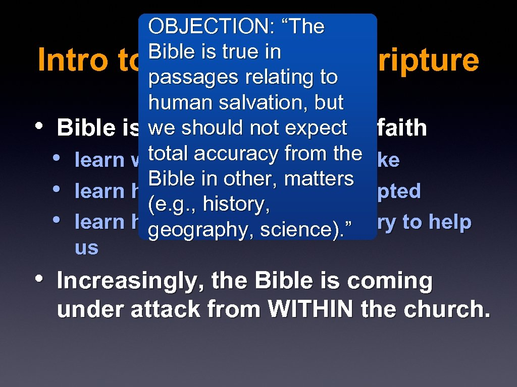 "OBJECTION: ""The Bible is true in Intro to the Insp. of Scripture passages relating"