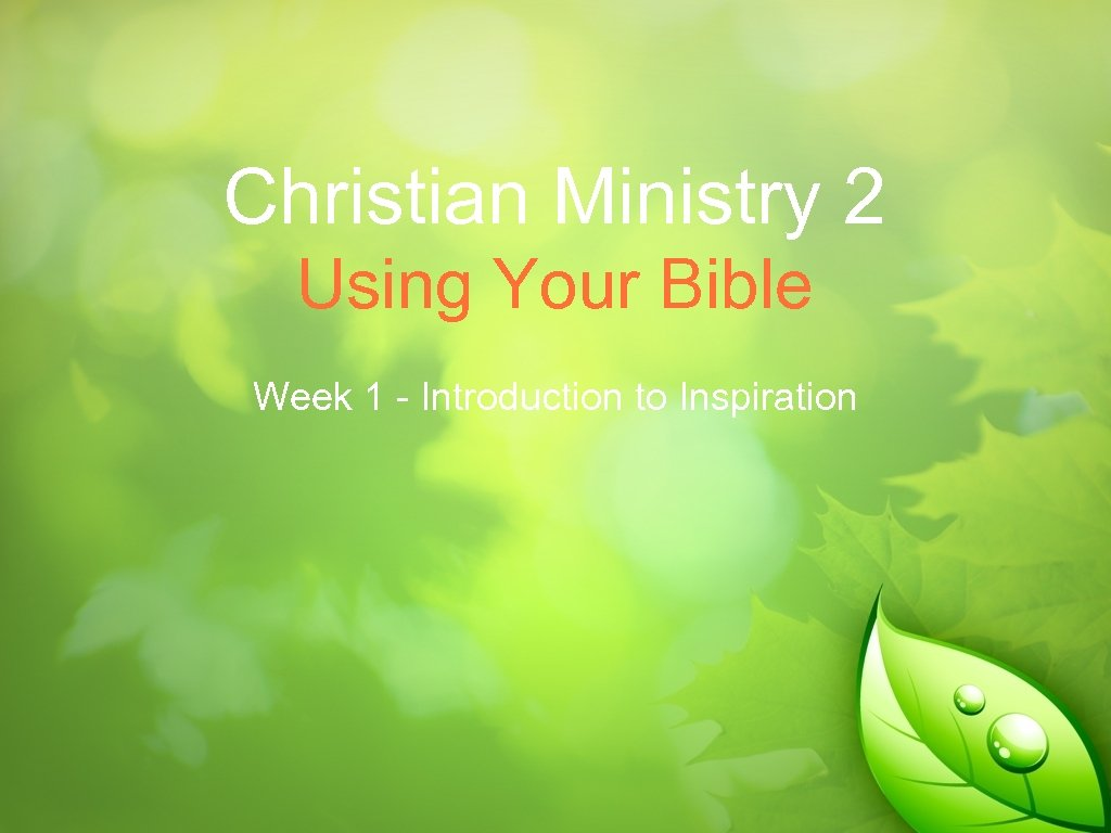 Christian Ministry 2 Using Your Bible Week 1 - Introduction to Inspiration