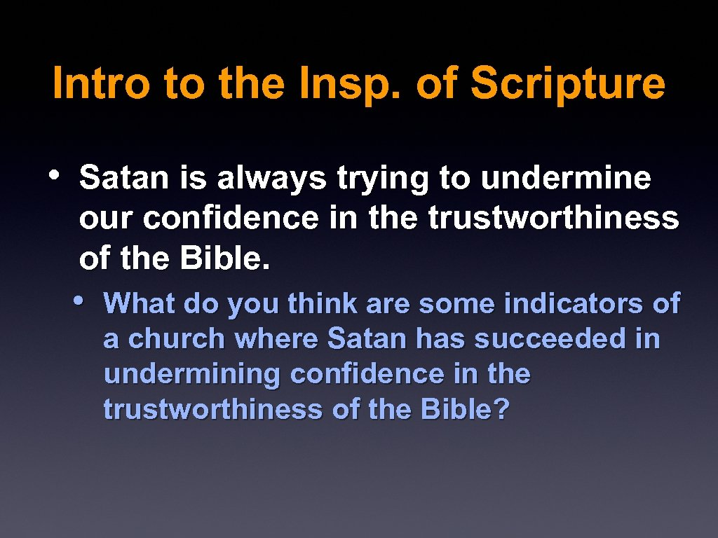 Intro to the Insp. of Scripture • Satan is always trying to undermine our