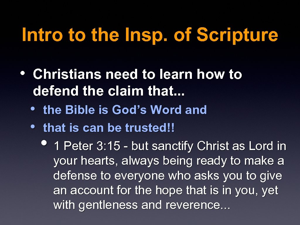 Intro to the Insp. of Scripture • Christians need to learn how to defend