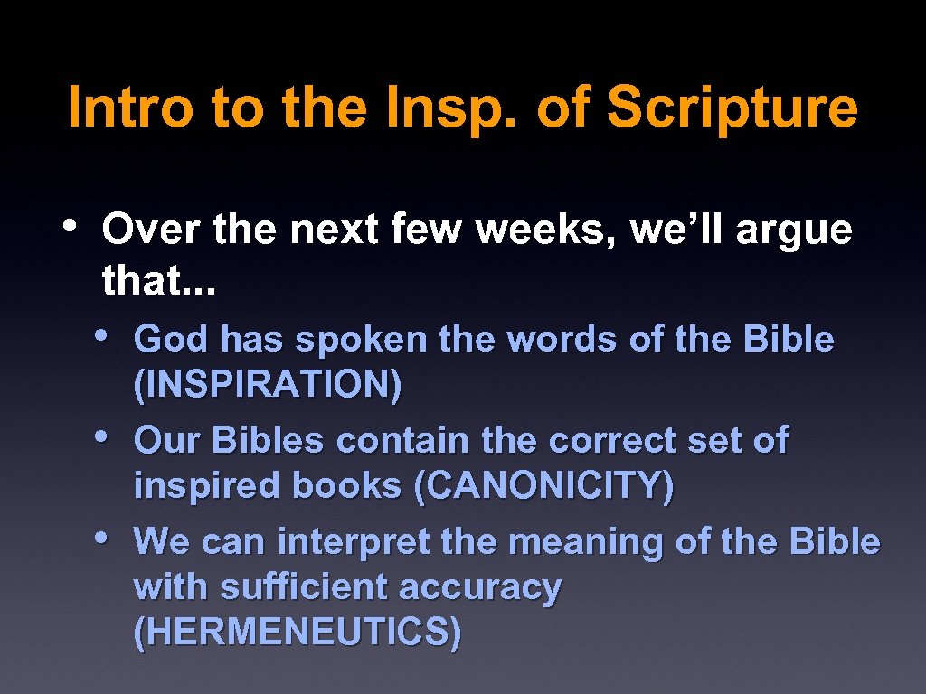 Intro to the Insp. of Scripture • Over the next few weeks, we'll argue