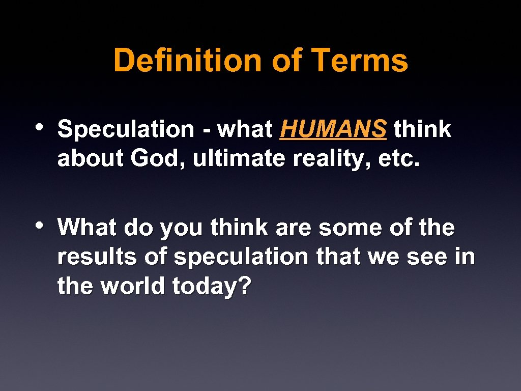 Definition of Terms • Speculation - what HUMANS think about God, ultimate reality, etc.