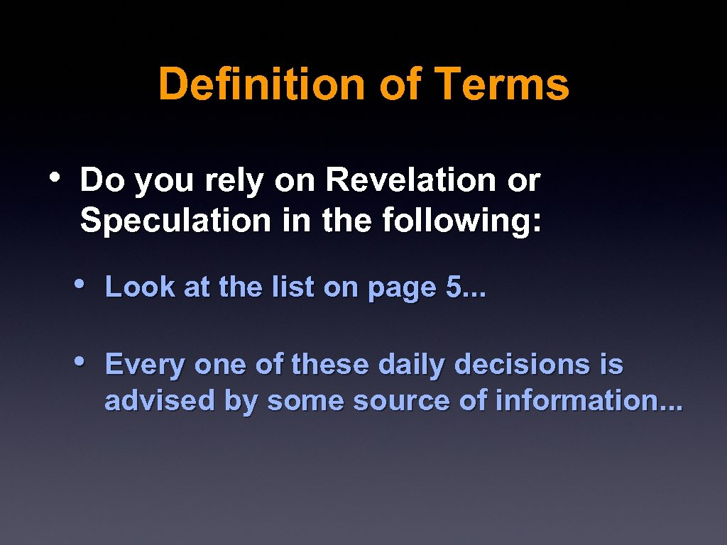 Definition of Terms • Do you rely on Revelation or Speculation in the following: