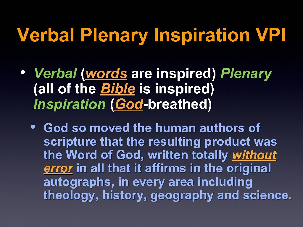 Verbal Plenary Inspiration VPI • Verbal (words are inspired) Plenary (all of the Bible