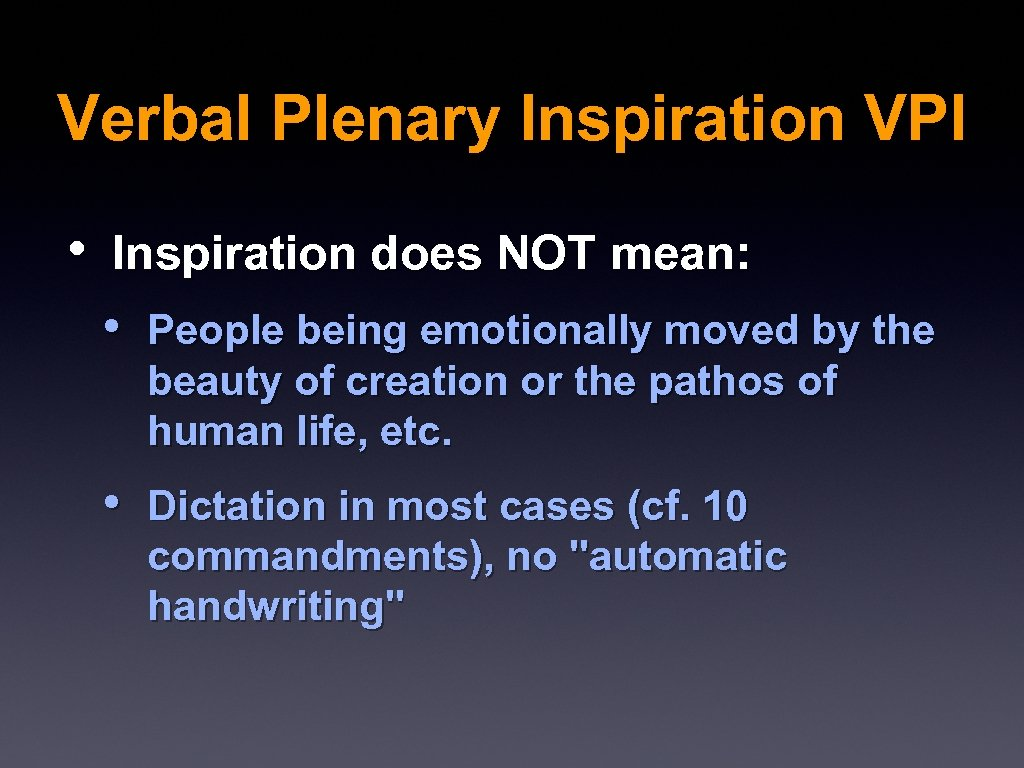 Verbal Plenary Inspiration VPI • Inspiration does NOT mean: • People being emotionally moved