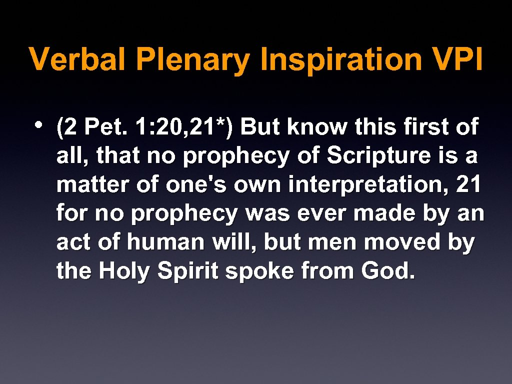 Verbal Plenary Inspiration VPI • (2 Pet. 1: 20, 21*) But know this first