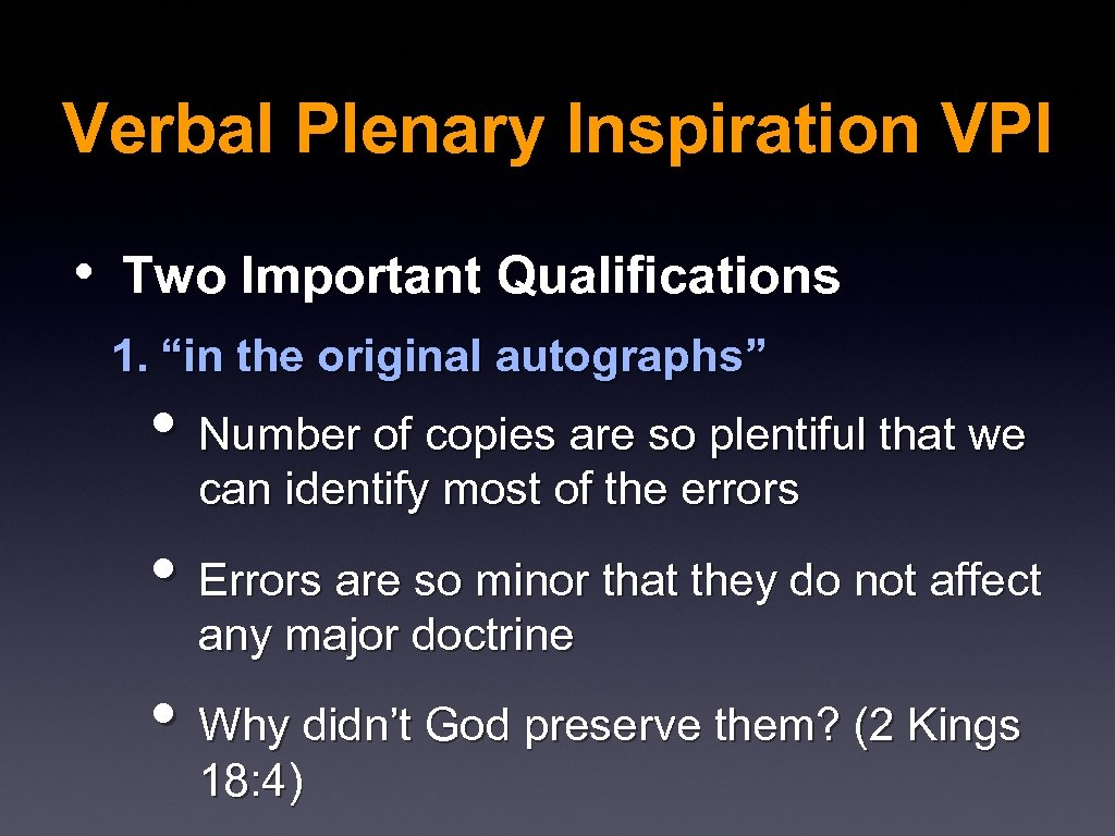 "Verbal Plenary Inspiration VPI • Two Important Qualifications 1. ""in the original autographs"" •"