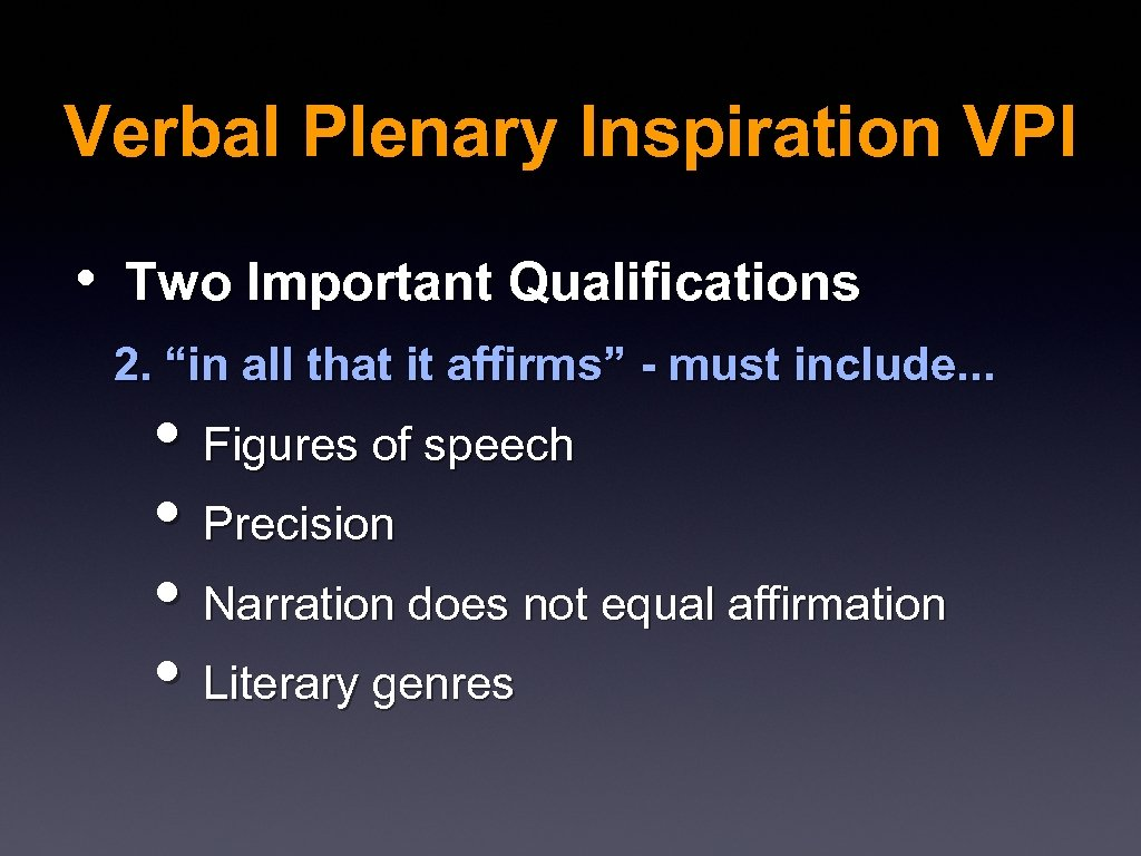 "Verbal Plenary Inspiration VPI • Two Important Qualifications 2. ""in all that it affirms"""