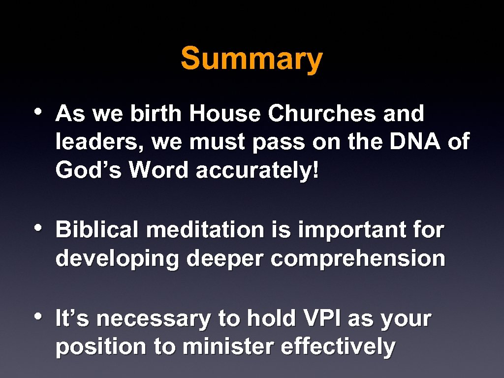 Summary • As we birth House Churches and leaders, we must pass on the