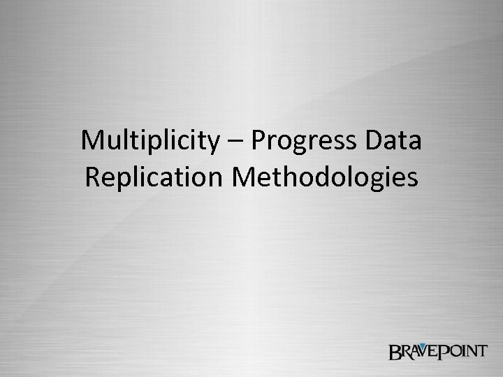 Multiplicity – Progress Data Replication Methodologies
