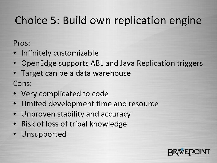 Choice 5: Build own replication engine Pros: • Infinitely customizable • Open. Edge supports