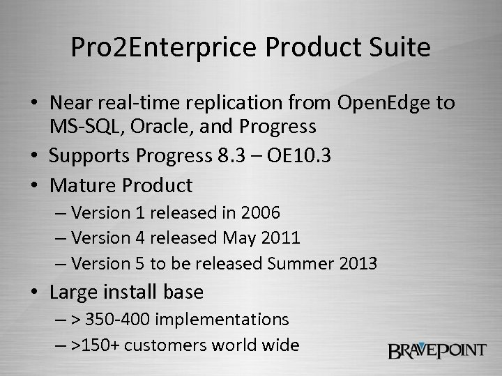 Pro 2 Enterprice Product Suite • Near real-time replication from Open. Edge to MS-SQL,