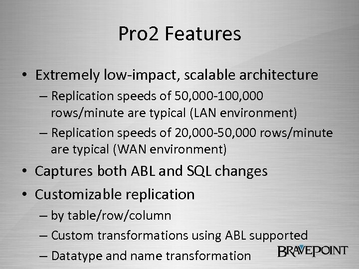 Pro 2 Features • Extremely low-impact, scalable architecture – Replication speeds of 50, 000