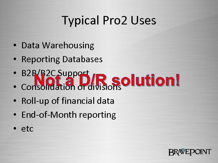 Typical Pro 2 Uses • • Data Warehousing Reporting Databases B 2 B/B 2