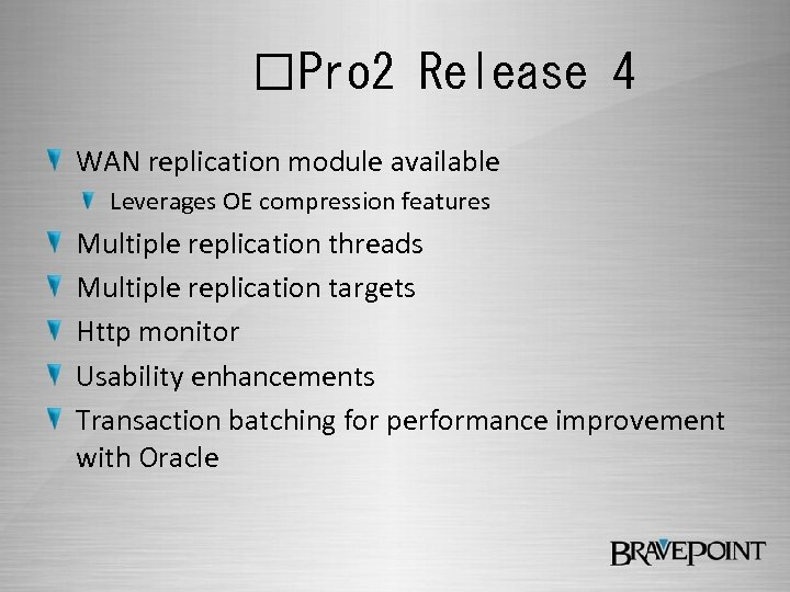 Pro 2 Release 4 WAN replication module available Leverages OE compression features Multiple