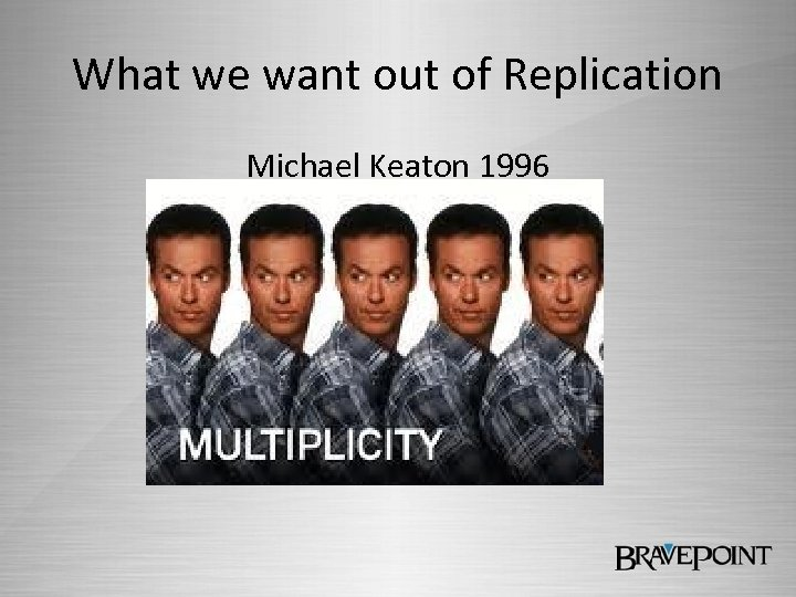 What we want out of Replication Michael Keaton 1996