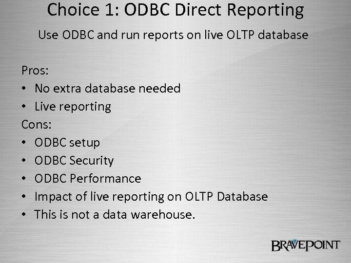 Choice 1: ODBC Direct Reporting Use ODBC and run reports on live OLTP database