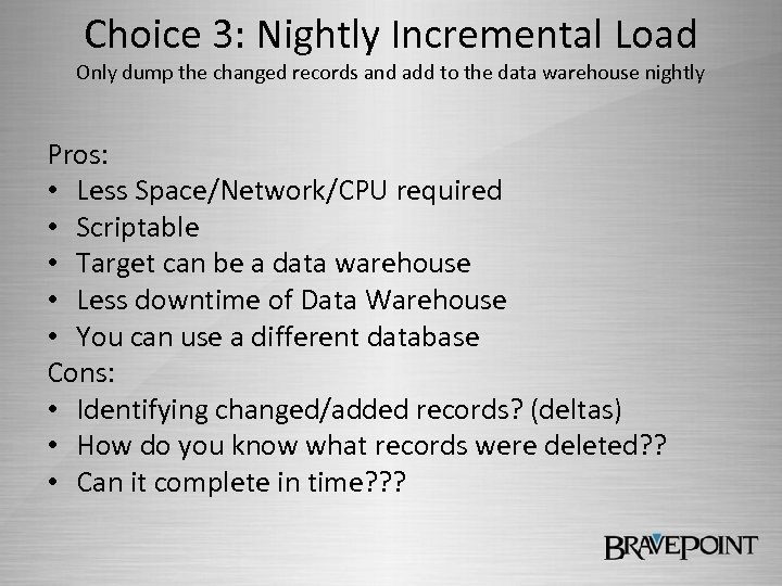 Choice 3: Nightly Incremental Load Only dump the changed records and add to the