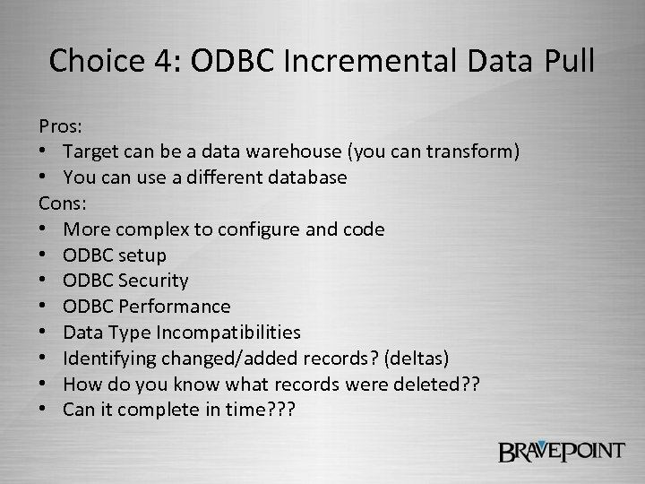 Choice 4: ODBC Incremental Data Pull Pros: • Target can be a data warehouse