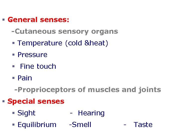 The Senses § General senses: -Cutaneous sensory organs § Temperature (cold &heat) § Pressure