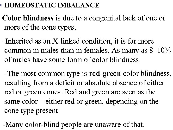 § HOMEOSTATIC IMBALANCE Color blindness is due to a congenital lack of one or
