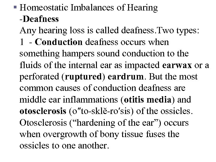§ Homeostatic Imbalances of Hearing -Deafness Any hearing loss is called deafness. Two types: