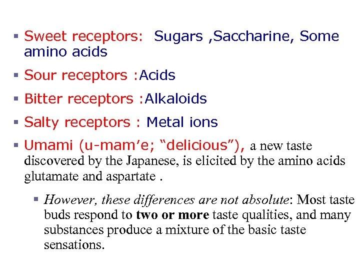 Taste Sensations § Sweet receptors: Sugars , Saccharine, Some amino acids § Sour receptors
