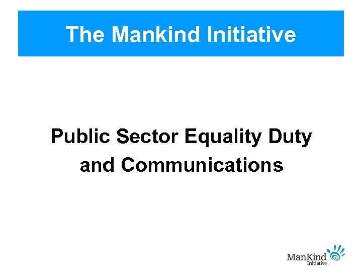 The Mankind Initiative Public Sector Equality Duty and Communications