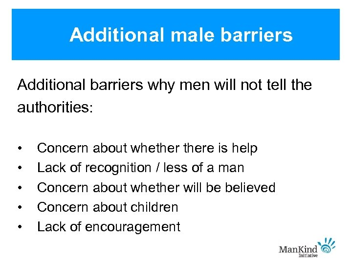 Additional male barriers Additional barriers why men will not tell the authorities: • •