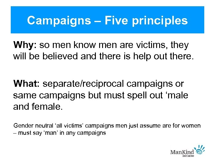 Campaigns – Five principles Why: so men know men are victims, they will be