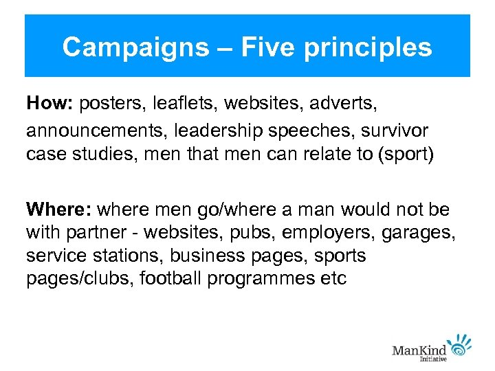Campaigns – Five principles How: posters, leaflets, websites, adverts, announcements, leadership speeches, survivor case