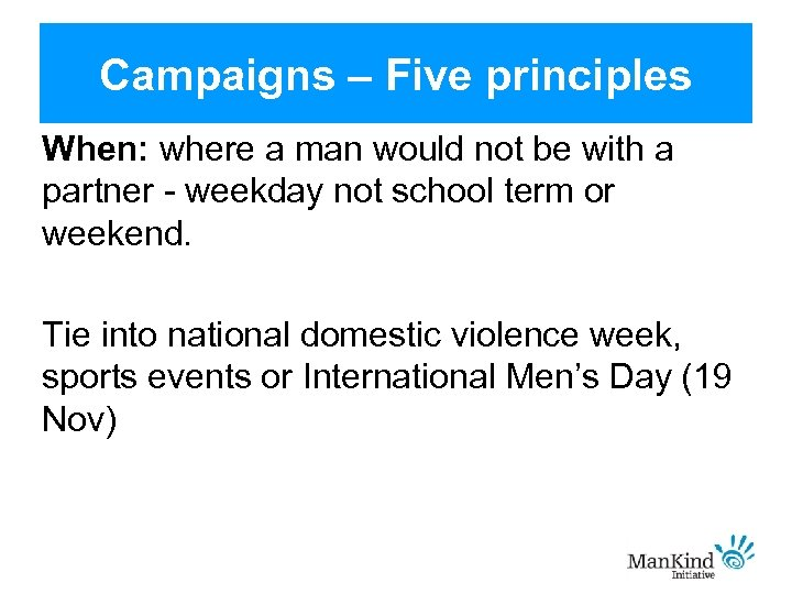 Campaigns – Five principles When: where a man would not be with a partner