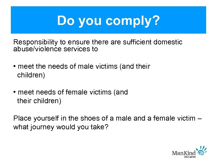 Do you comply? Responsibility to ensure there are sufficient domestic abuse/violence services to •